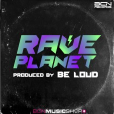 BE LOUD - RAVE PLANET