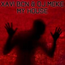 XAVI BCN & DJ MEKE - MY HOUSE