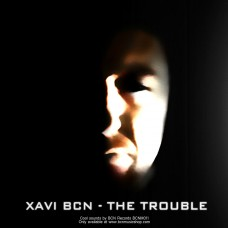 XAVI BCN - THE TROUBLE